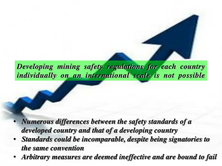 Developing mining safety regulations for each country individually on an international scale is not possible