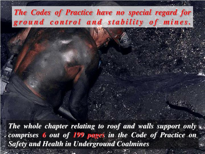 The Codes of Practice have no special regard for ground control and stability of mines.