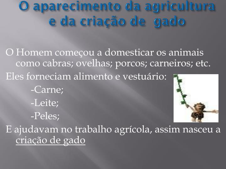 O aparecimento da agricultura e da criação de  gado