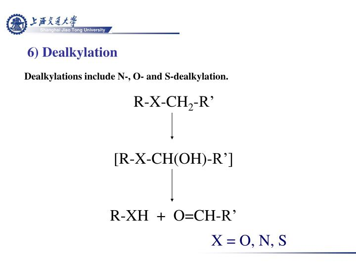 6) Dealkylation