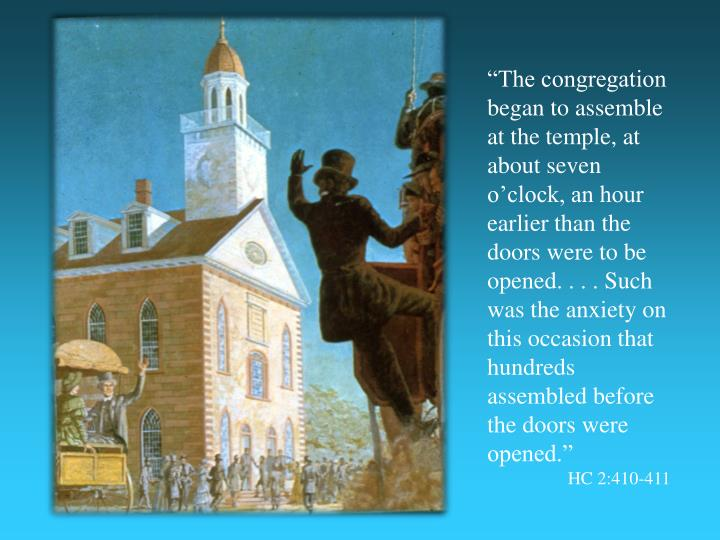 """""""The congregation began to assemble at the temple, at about seven o'clock, an hour earlier than the doors were to be opened. . . . Such was the anxiety on this occasion that hundreds assembled before the doors were opened."""""""