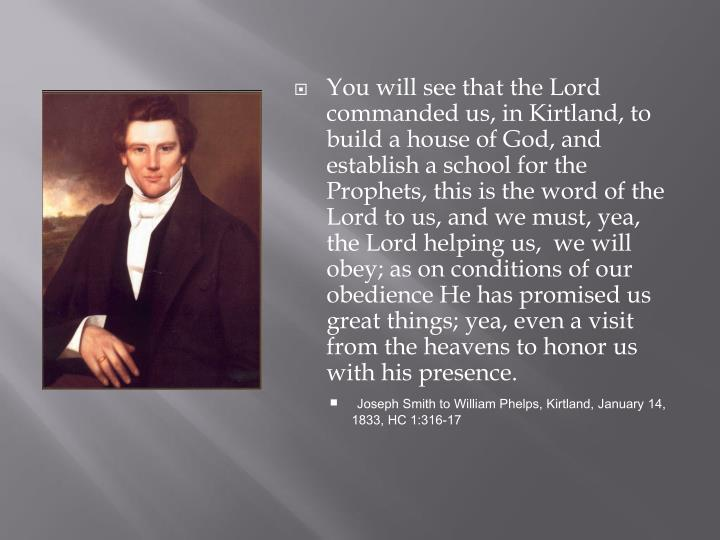 You will see that the Lord commanded us, in Kirtland, to build a house of God, and establish a schoo...