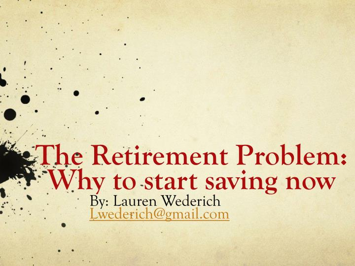 the retirement problem why to start saving now n.