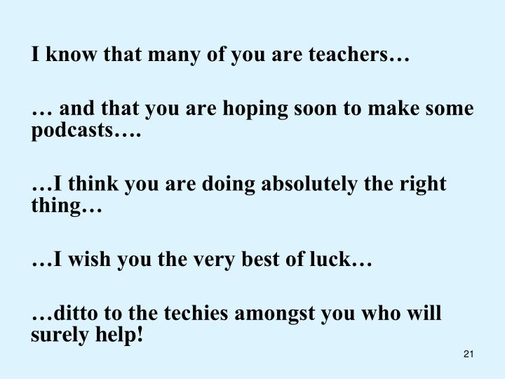 I know that many of you are teachers…