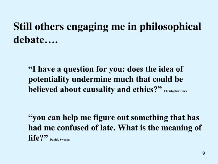 Still others engaging me in philosophical debate….