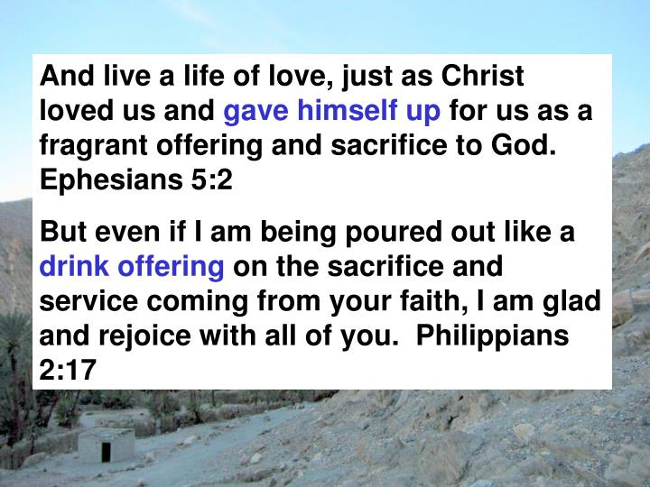 And live a life of love, just as Christ loved us and