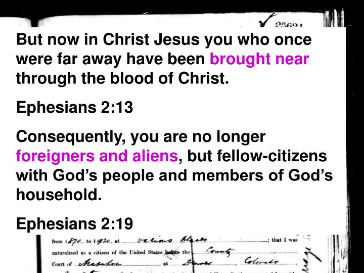 But now in Christ Jesus you who once were far away have been
