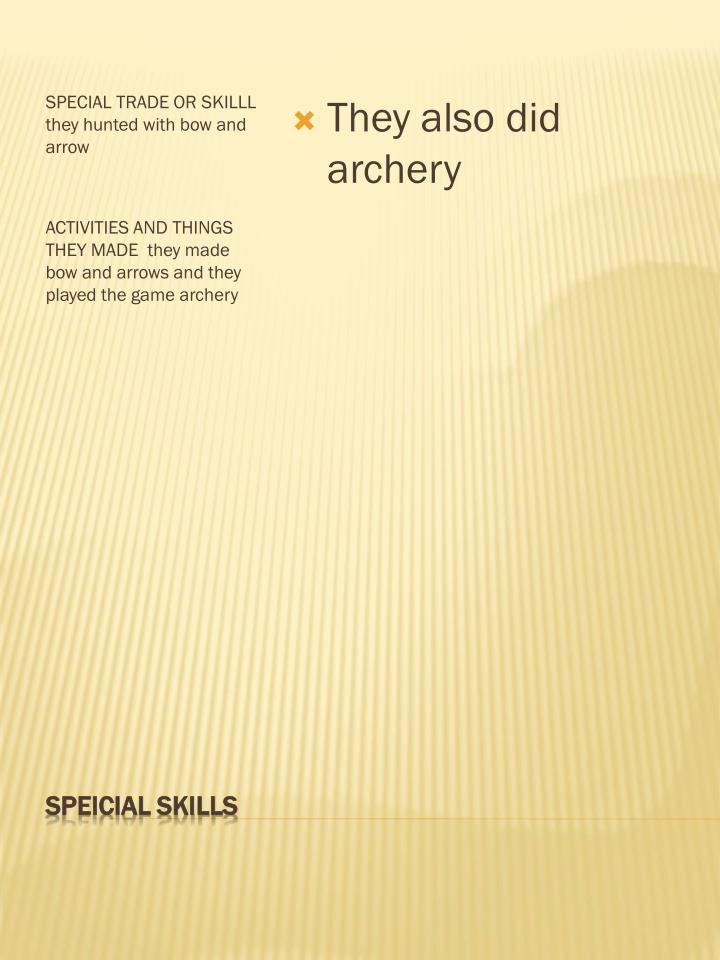 SPECIAL TRADE OR SKILLL they hunted with bow and arrow
