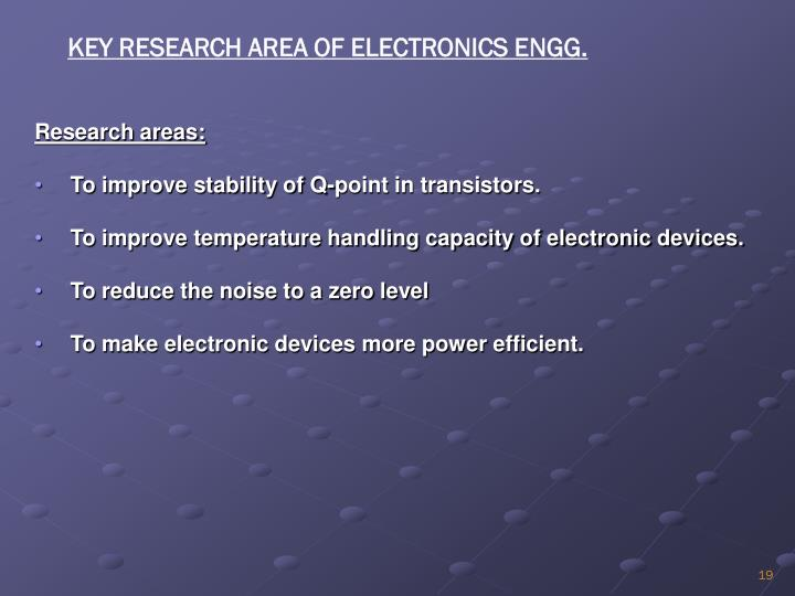 KEY RESEARCH AREA OF ELECTRONICS ENGG.