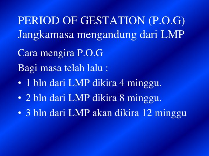 PERIOD OF GESTATION (P.O.G)