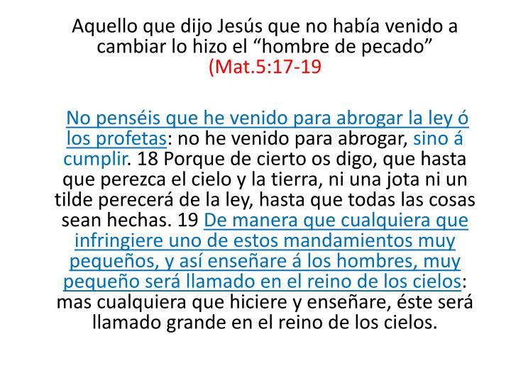 """Aquello que dijo Jesús que no había venido a cambiar lo hizo el """"hombre de pecado"""""""