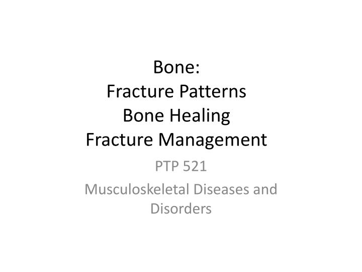 PPT - Bone: Fracture Patterns Bone Healing Fracture Management