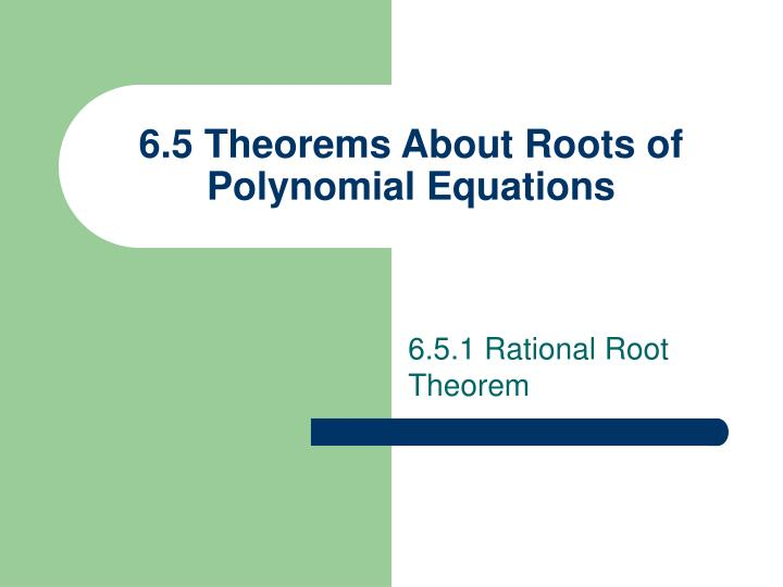 6 5 theorems about roots of polynomial equations n.