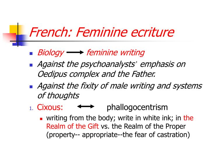 ecriture feminine Écriture féminine, literally women's writing,[1] more closely, the writing of the female body and female disparity in language and text,[2.