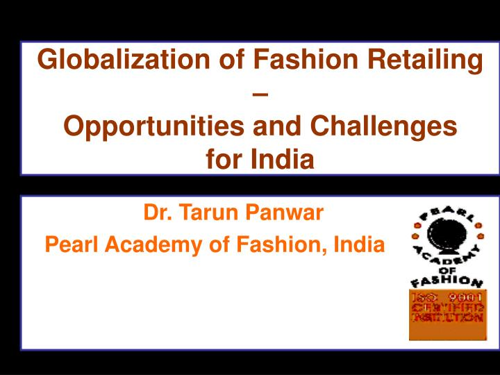 globalization of fashion retailing opportunities and challenges for india n.