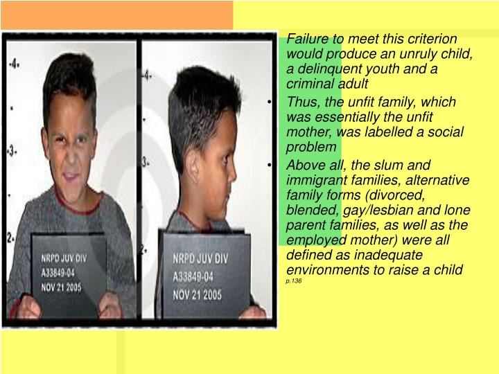 Failure to meet this criterion would produce an unruly child, a delinquent youth and a criminal adult