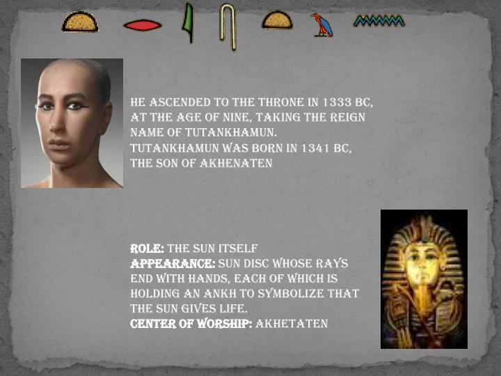 He ascended to the throne in 1333 BC, at the age of nine, taking the reign name of Tutankhamun.