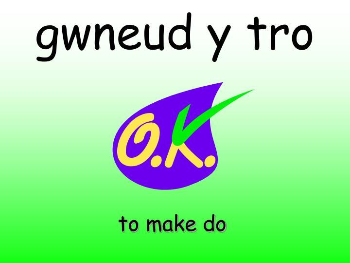 gwneud y