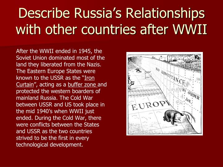 Describe Russia's Relationships with other countries after WWII