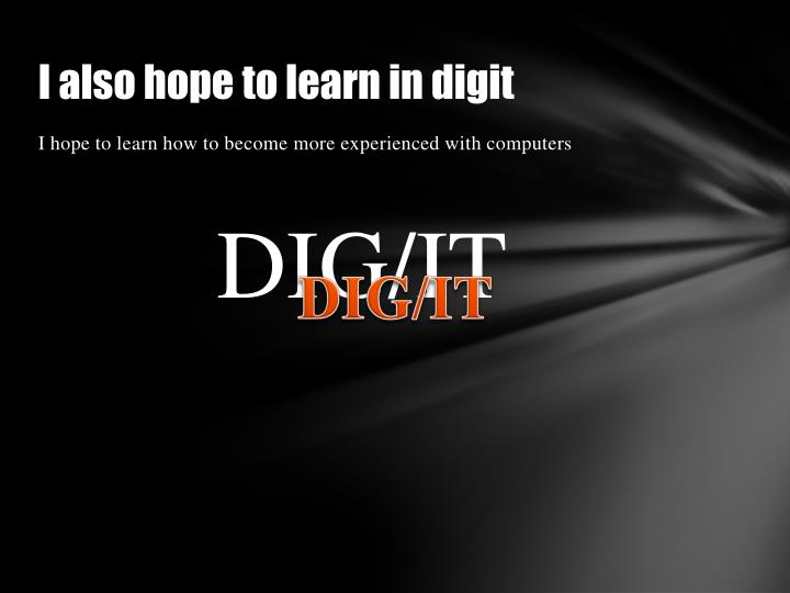 I also hope to learn in digit