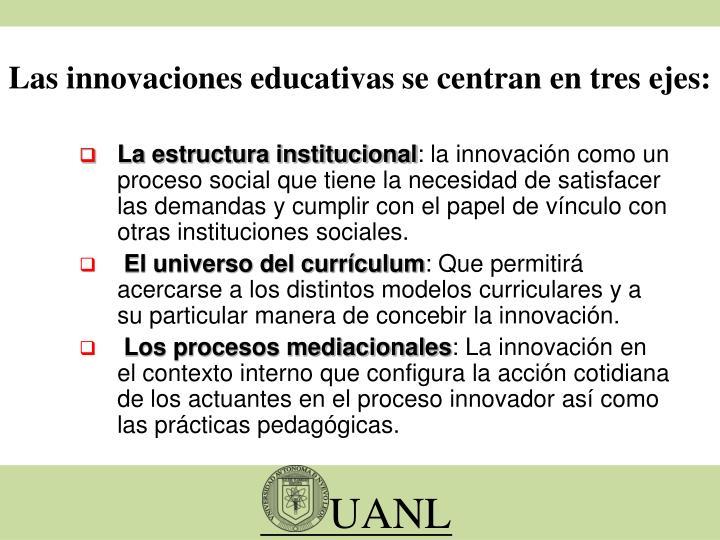 Las innovaciones educativas se centran en tres ejes: