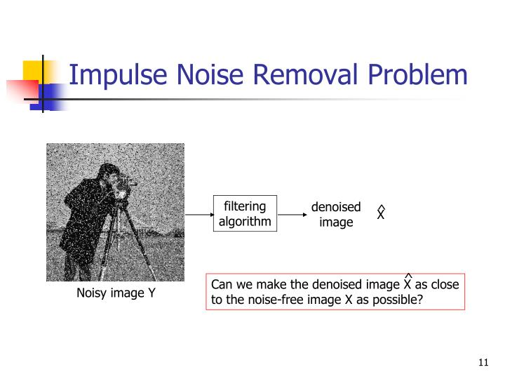 Impulse Noise Removal Problem
