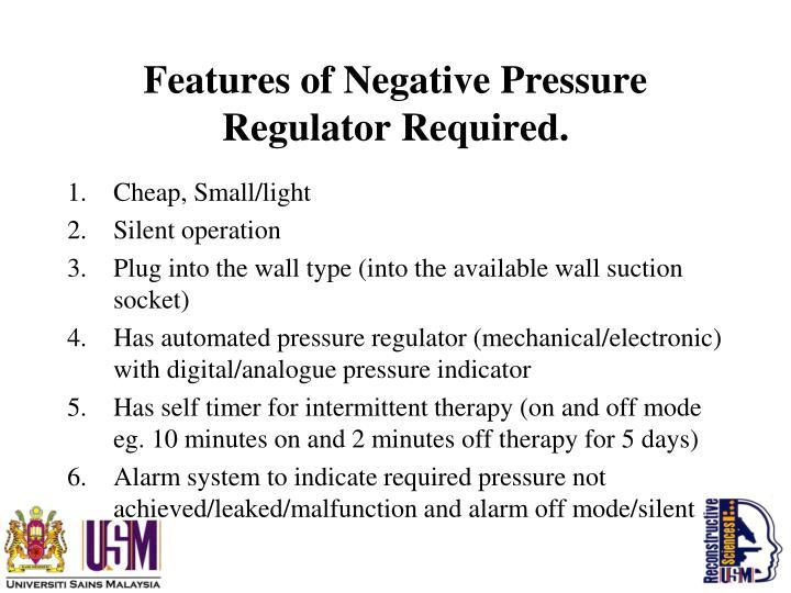 Features of Negative Pressure Regulator Required.