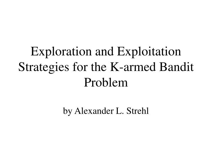 exploration and exploitation strategies for the k armed bandit problem n.