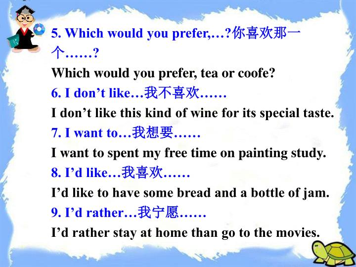 5. Which would you prefer,…?