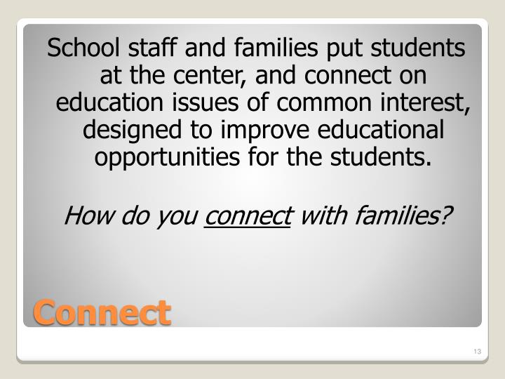 School staff and families put students at the center, and connect on education issues of common interest, designed to improve educational opportunities for the students.