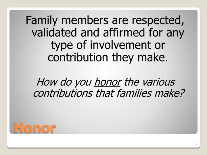 Family members are respected, validated and affirmed for any type of involvement or contribution they make.