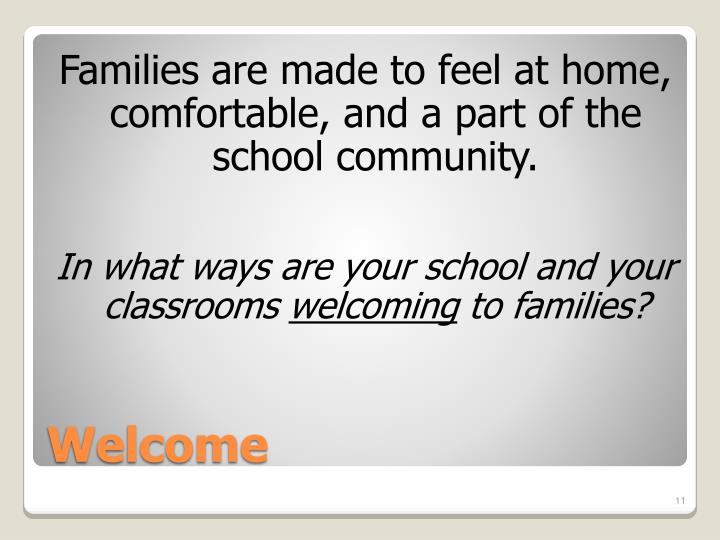 Families are made to feel at home, comfortable, and a part of the school community.