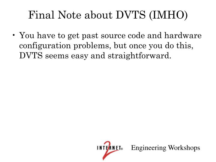 Final Note about DVTS (IMHO)