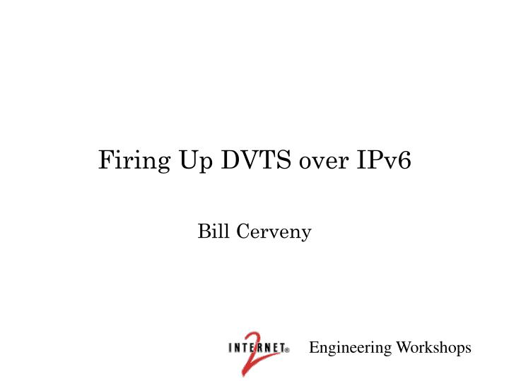 Firing up dvts over ipv6
