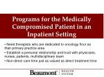 programs for the medically compromised patient in an inpatient setting