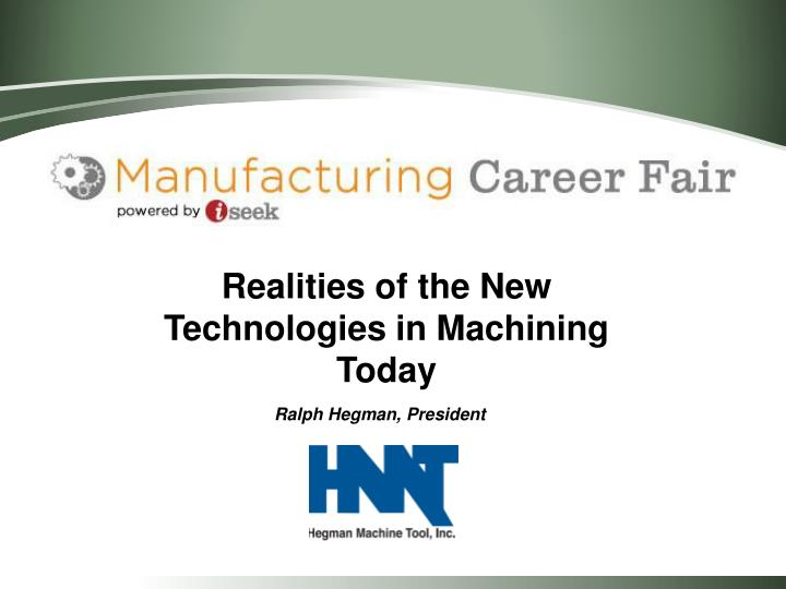 realities of the new technologies in machining today n.