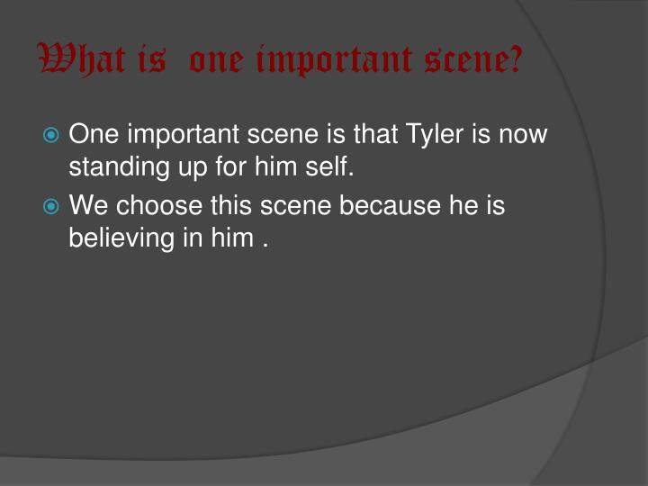 What is  one important scene?