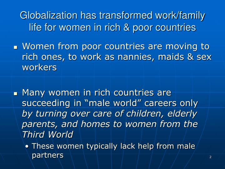 Globalization has transformed work family life for women in rich poor countries