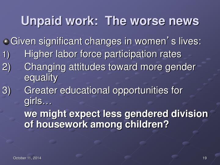 Unpaid work:  The worse news