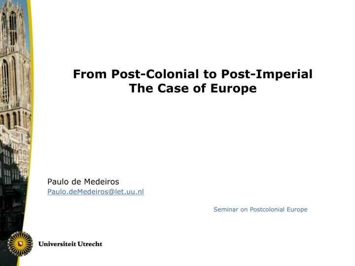 from post colonial to post imperial the case of europe n.