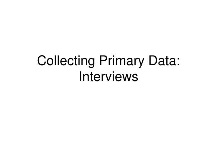 collecting primary data interviews n.