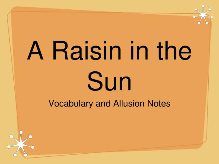 a raisin in the sun research paper outline A raisin in the sun essay by lauren bradshaw may 28, 2009 sample essays a raisin in the sun research paper, a raisin in the sun term paper, literature essays.
