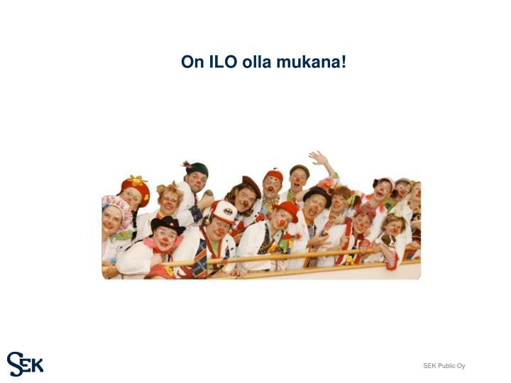 On ILO olla mukana!