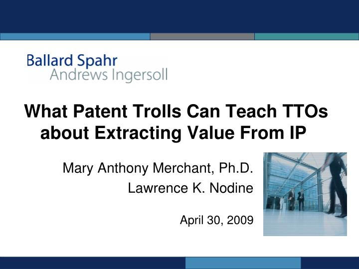 what patent trolls can teach ttos about extracting value from ip n.
