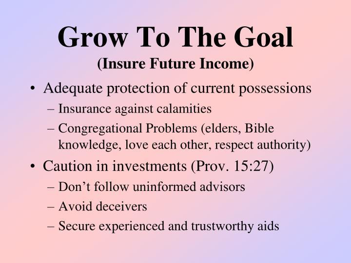 Grow to the goal insure future income