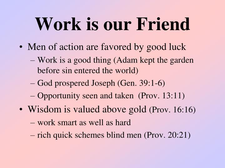 Work is our friend
