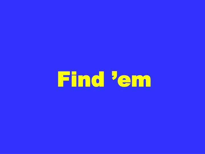 Find 'em