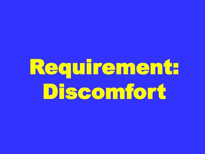 Requirement: Discomfort