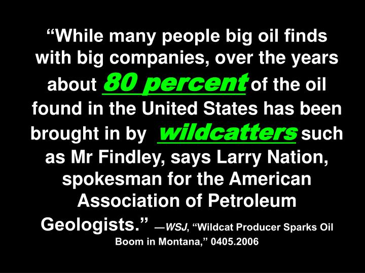 """""""While many people big oil finds with big companies, over the years about"""