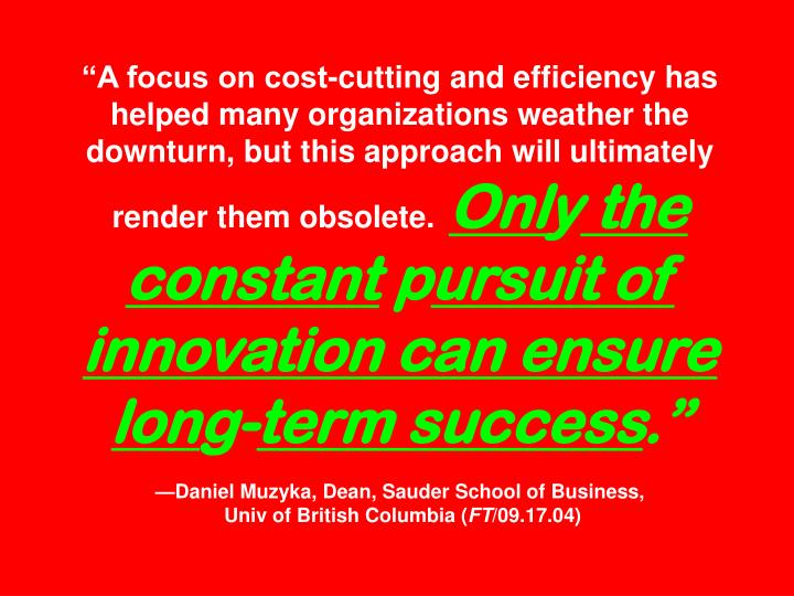 """""""A focus on cost-cutting and efficiency has helped many organizations weather the downturn, but th..."""